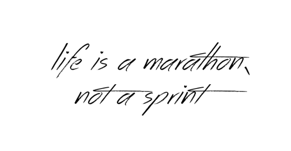 Life is a marathon not a sprint